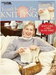 Leisure Arts &quot;I Can&#39;t Believe I&#39;m Knitting&quot; Book