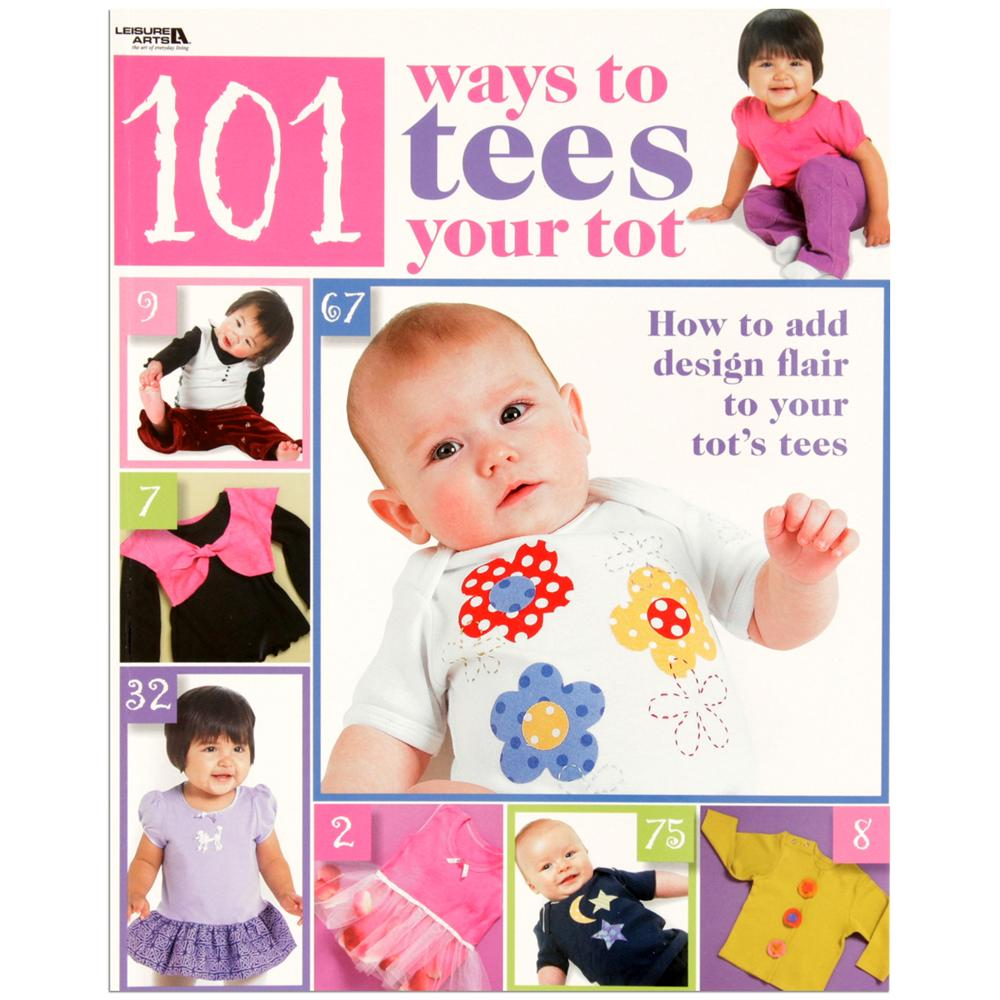 Leisure Arts 101 Ways To Tees Your Tot Book